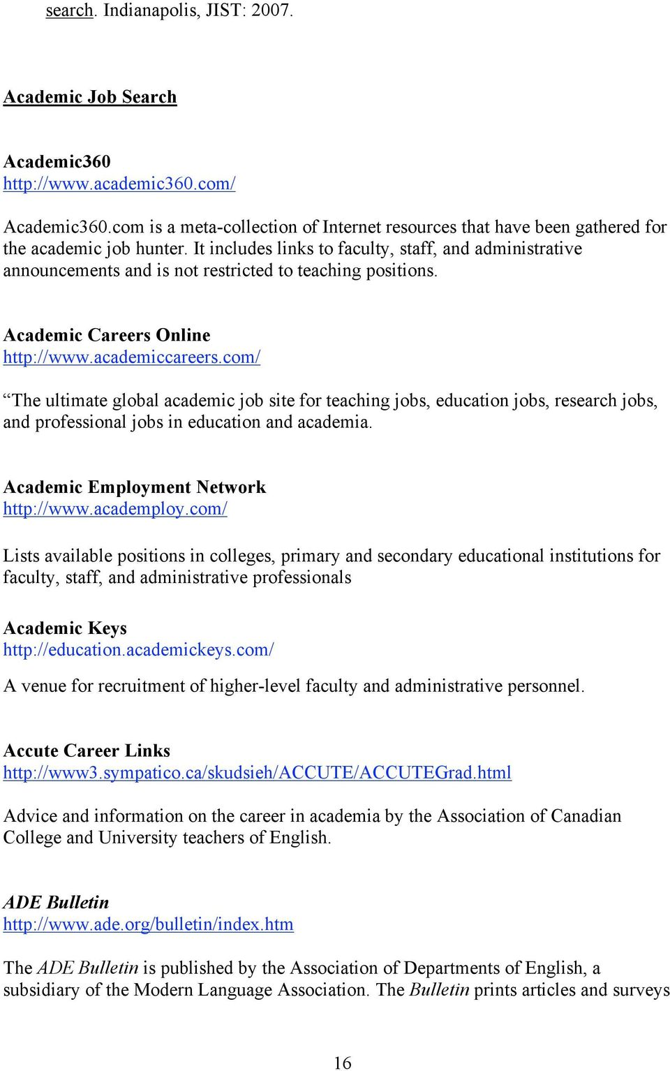 It includes links to faculty, staff, and administrative announcements and is not restricted to teaching positions. Academic Careers Online http://www.academiccareers.