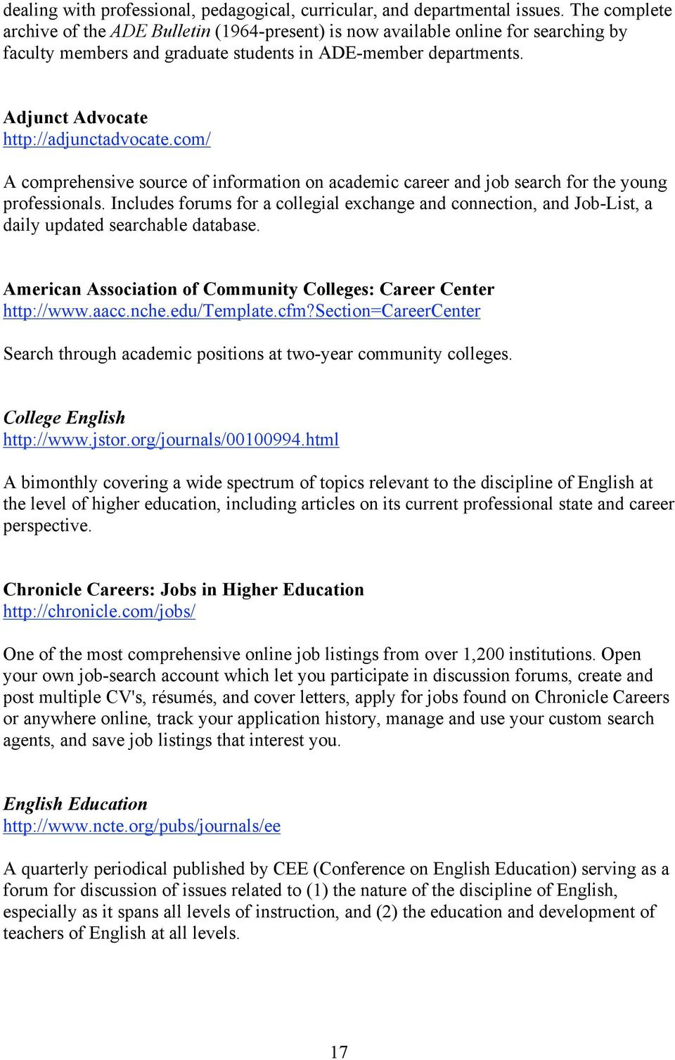 Adjunct Advocate http://adjunctadvocate.com/ A comprehensive source of information on academic career and job search for the young professionals.