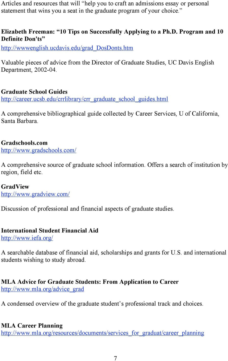 htm Valuable pieces of advice from the Director of Graduate Studies, UC Davis English Department, 2002-04. Graduate School Guides http://career.ucsb.edu/crrlibrary/crr_graduate_school_guides.
