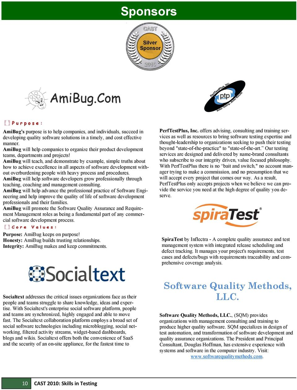 AmiBug will teach, and demonstrate by example, simple truths about how to achieve excellence in all aspects of software development without overburdening people with heavy process and procedures.