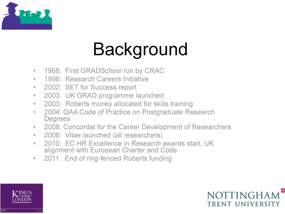 Research Degrees 2008: Concordat for the Career Development of Researchers 2008: Vitae launched (all researchers) 2010: