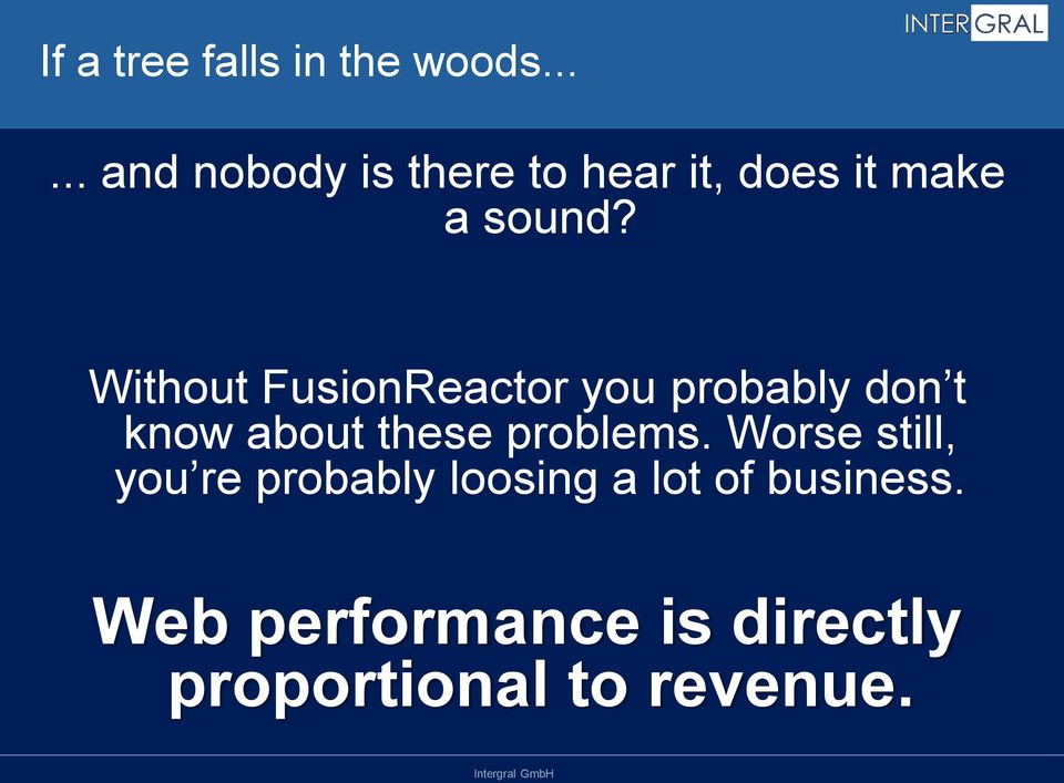 Without FusionReactor you probably don t know about these problems.