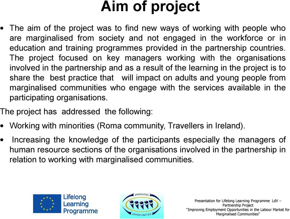 The project focused on key managers working with the organisations involved in the partnership and as a result of the learning in the project is to share the best practice that will impact on adults