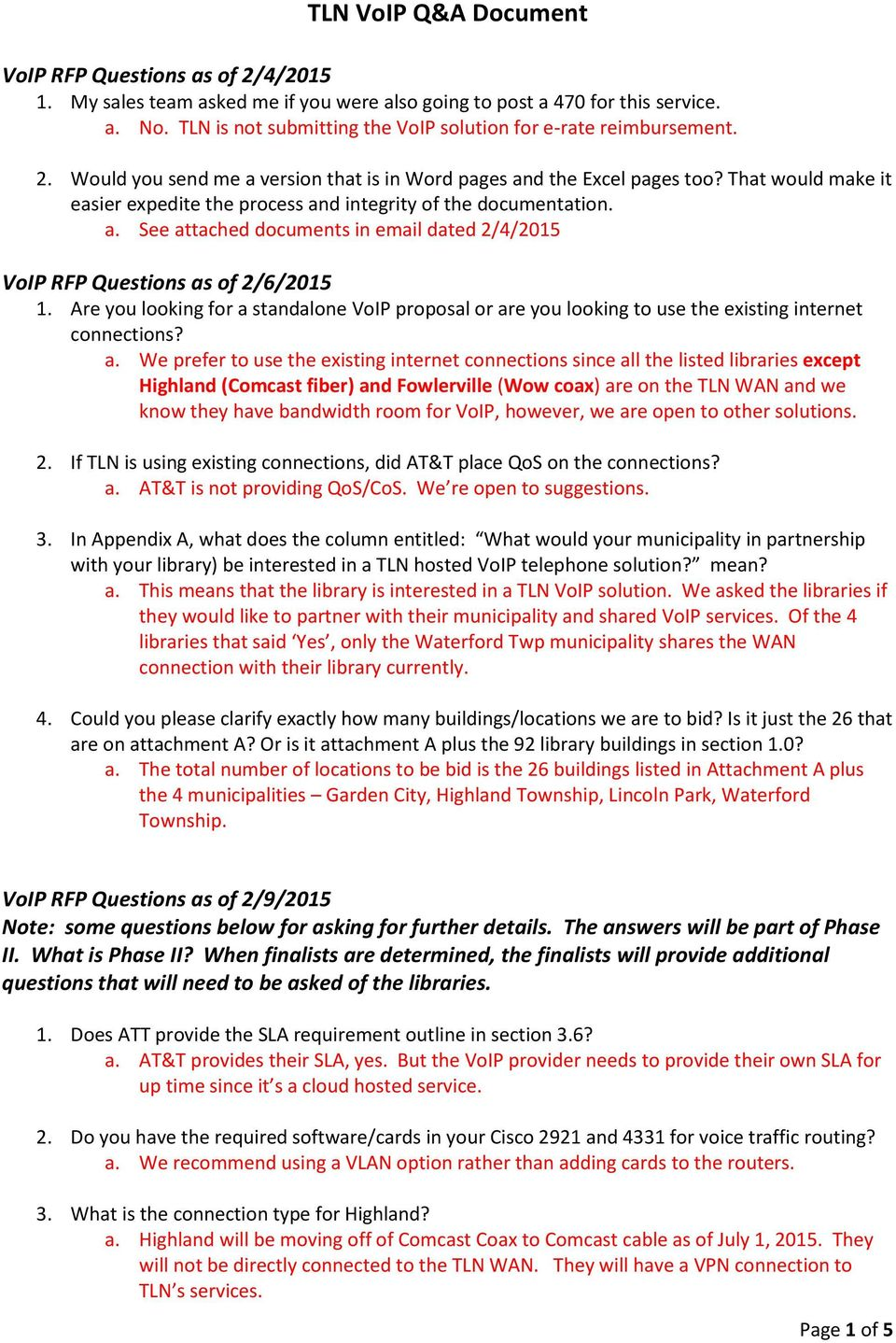 That would make it easier expedite the process and integrity of the documentation. a. See attached documents in email dated 2/4/2015 VoIP RFP Questions as of 2/6/2015 1.