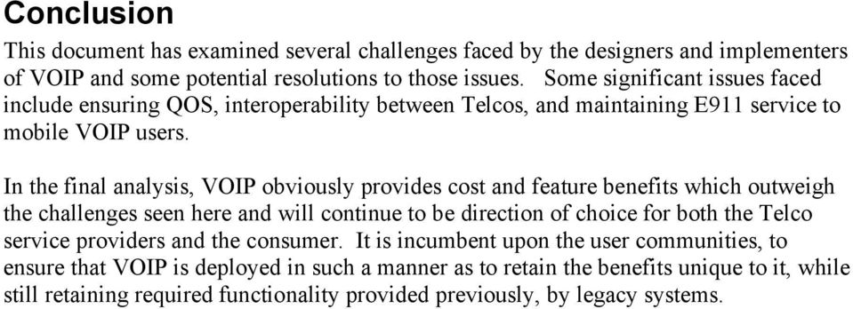 In the final analysis, VOIP obviously provides cost and feature benefits which outweigh the challenges seen here and will continue to be direction of choice for both the Telco