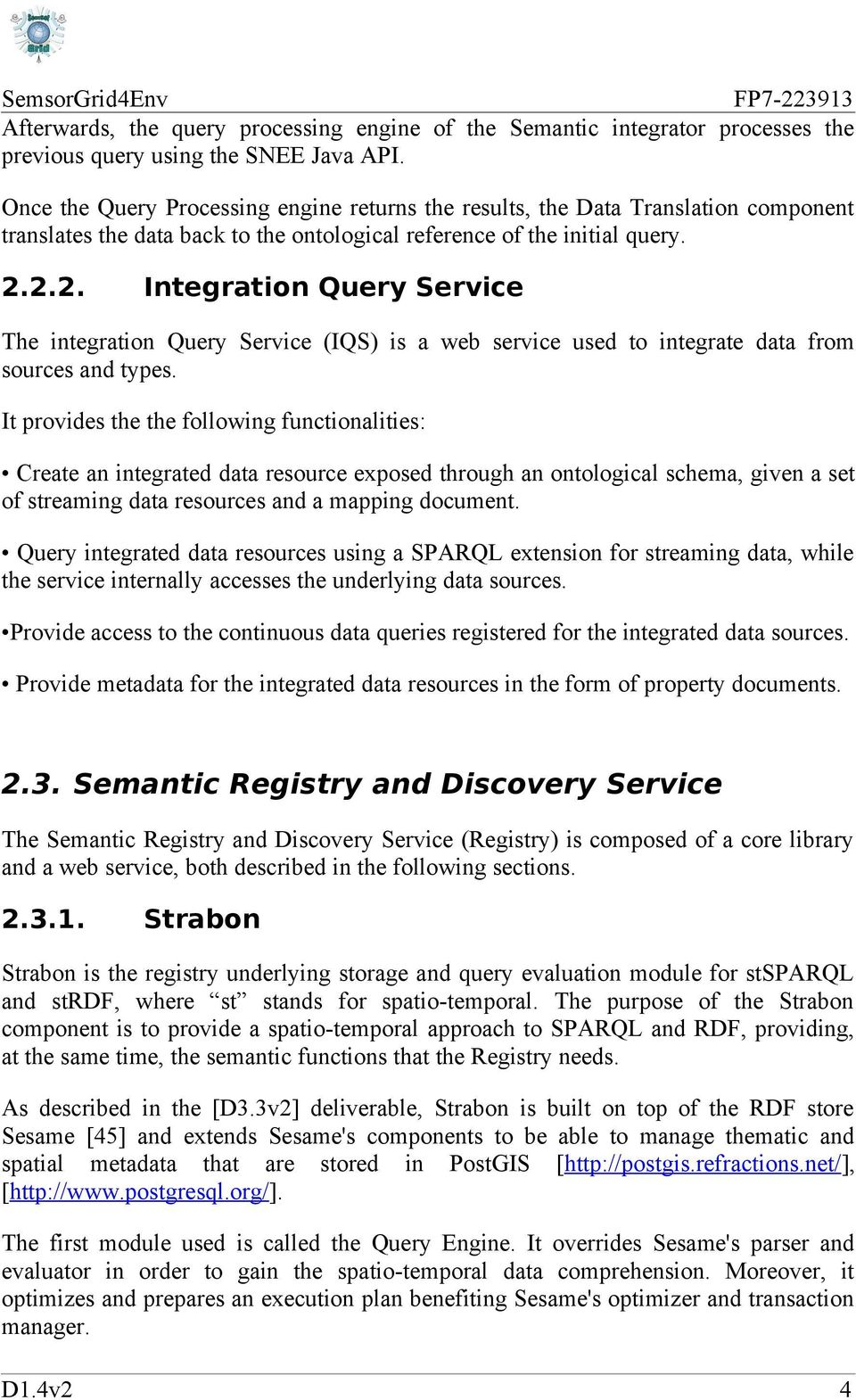 2.2. Integration Query Service The integration Query Service (IQS) is a web service used to integrate data from sources and types.