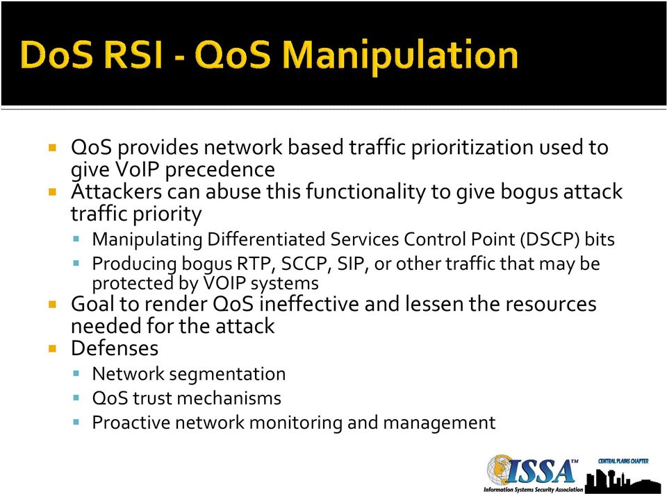 RTP, SCCP, SIP, or other traffic that may be protected by VOIP systems Goal to render QoSineffective and lessen the