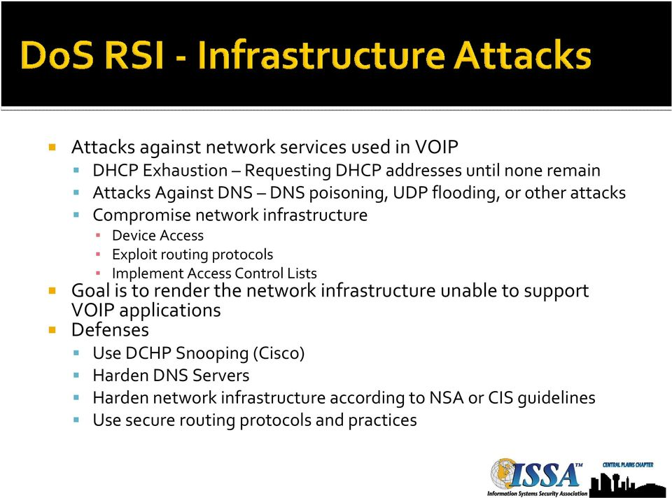 Access Control Lists Goal is to render the network infrastructure unable to support VOIP applications Defenses Use DCHP Snooping