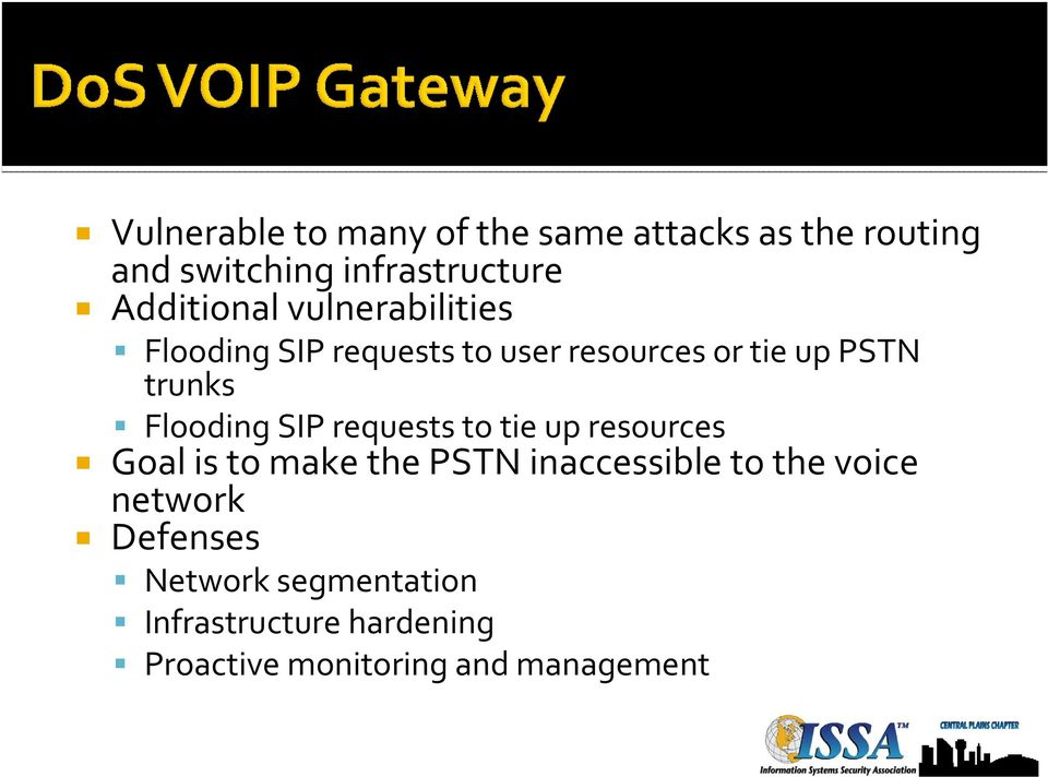 Flooding SIP requests to tie up resources Goal is to make the PSTN inaccessible to the