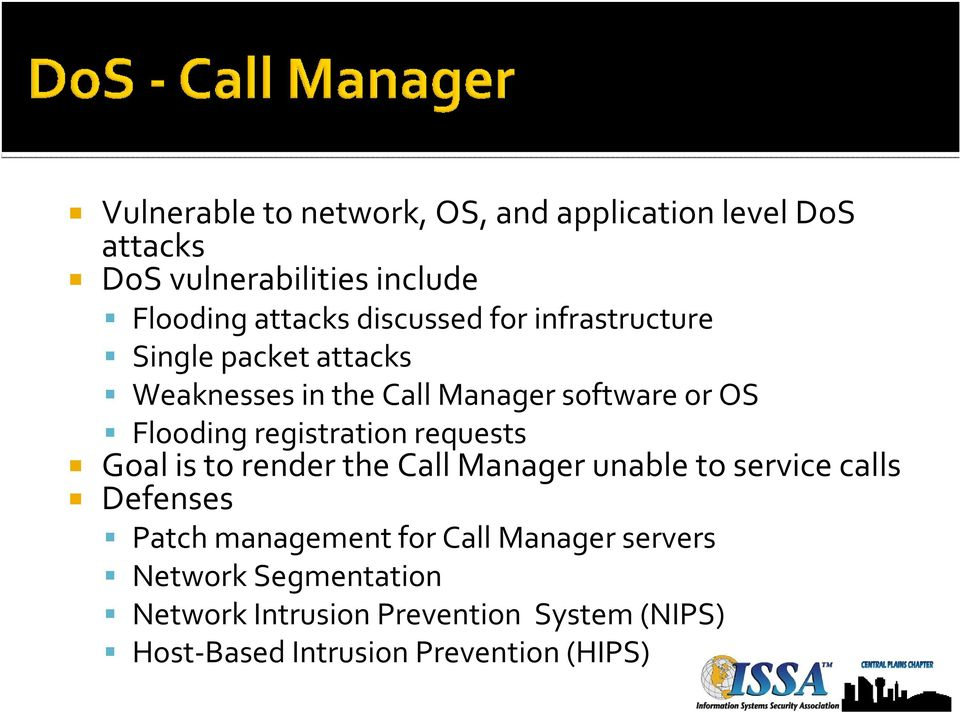 registration requests Goal is to render the Call Manager unable to service calls Defenses Patch management for