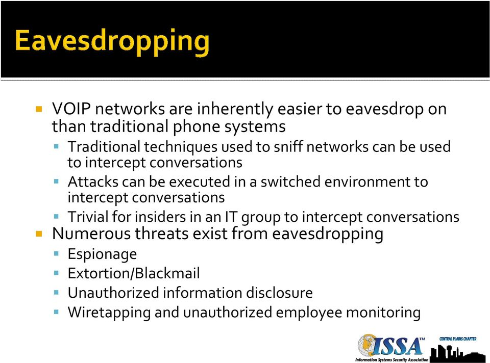 intercept conversations Trivial for insiders in an IT group to intercept conversations Numerous threats exist from