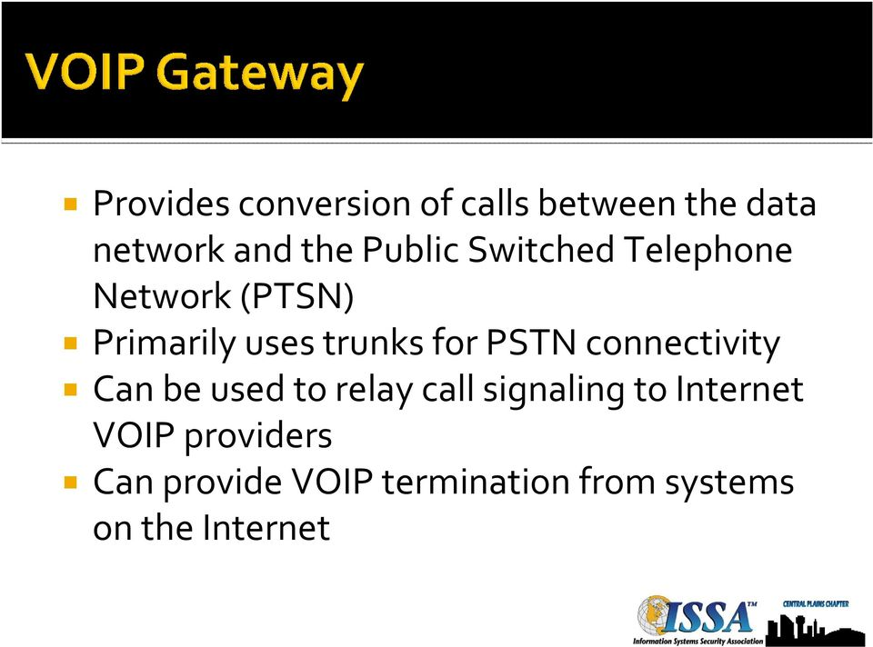 PSTN connectivity Can be used to relay call signaling to Internet