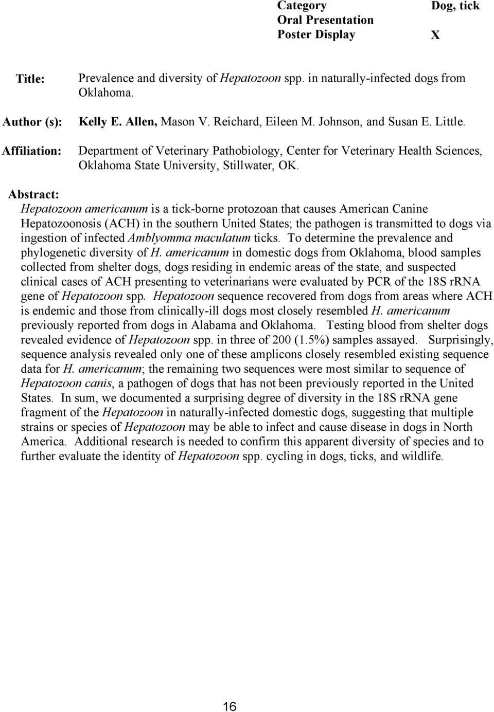 Abstract: Hepatozoon americanum is a tick-borne protozoan that causes American Canine Hepatozoonosis (ACH) in the southern United States; the pathogen is transmitted to dogs via ingestion of infected