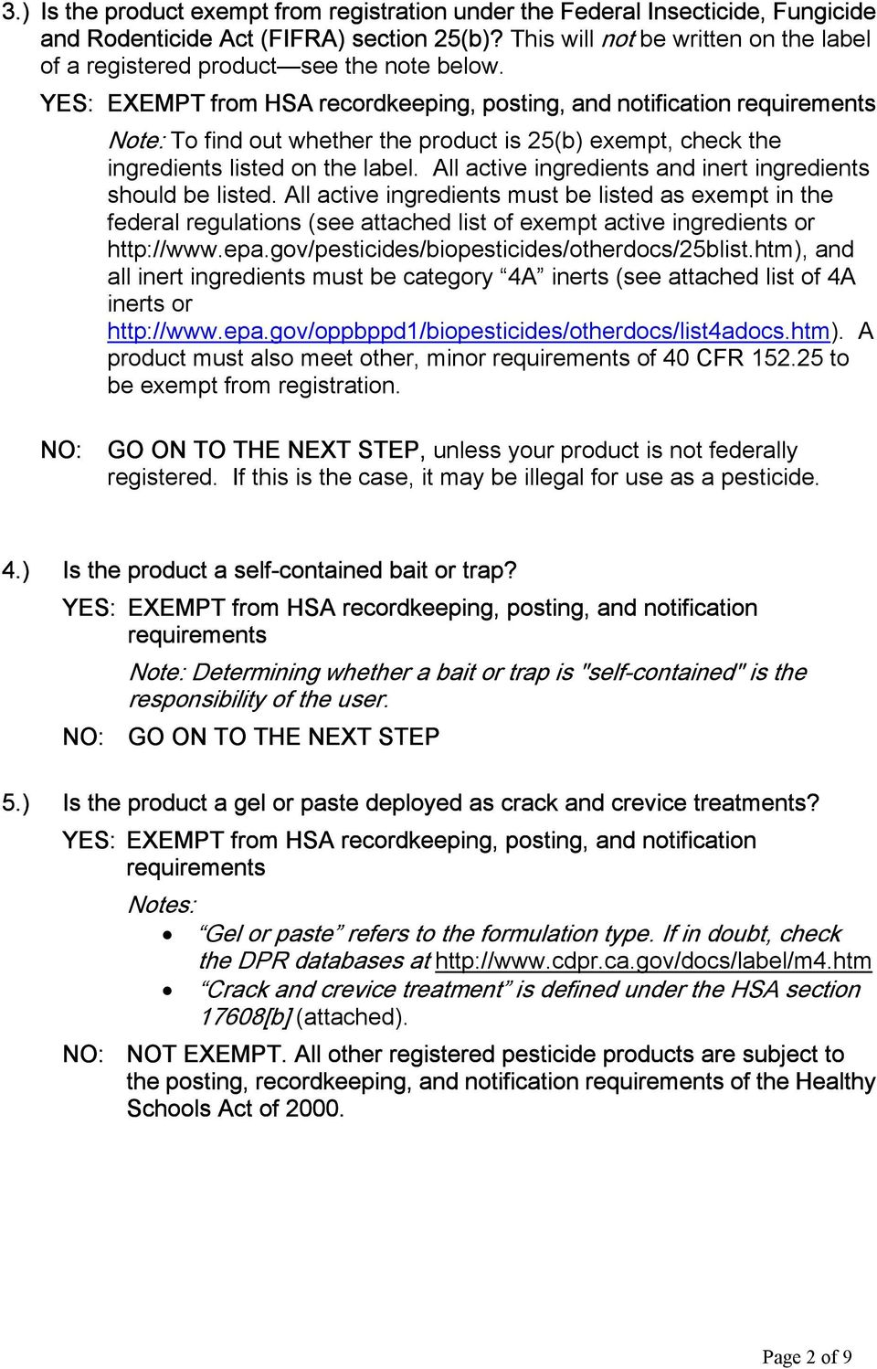 YES: EXEMPT from HSA recordkeeping, posting, and notification requirements Note: To find out whether the product is 25(b) exempt, check the ingredients listed on the label.