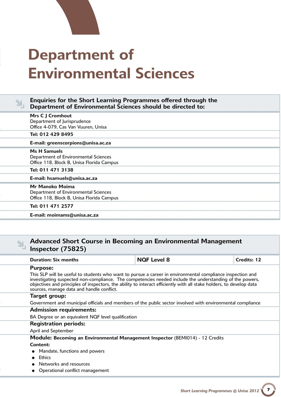 za Ms H Samuels Department of Environmental Sciences Office 118, Block B, Unisa Florida Campus Tel: 011 471 3138 E-mail: hsamuels@unisa.ac.