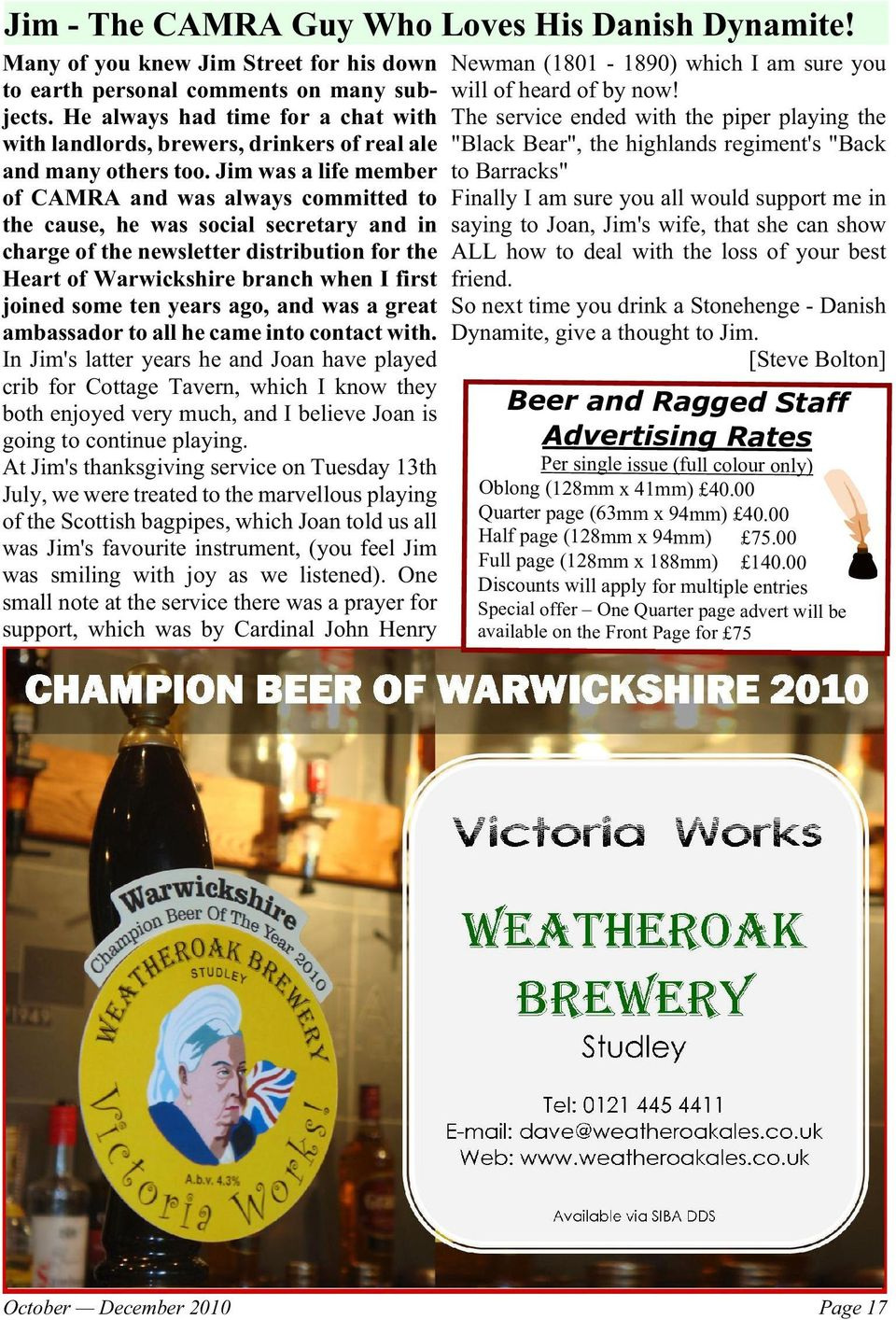 Jim was a life member of CAMRA and was always committed to the cause, he was social secretary and in charge of the newsletter distribution for the Heart of Warwickshire branch when I first joined