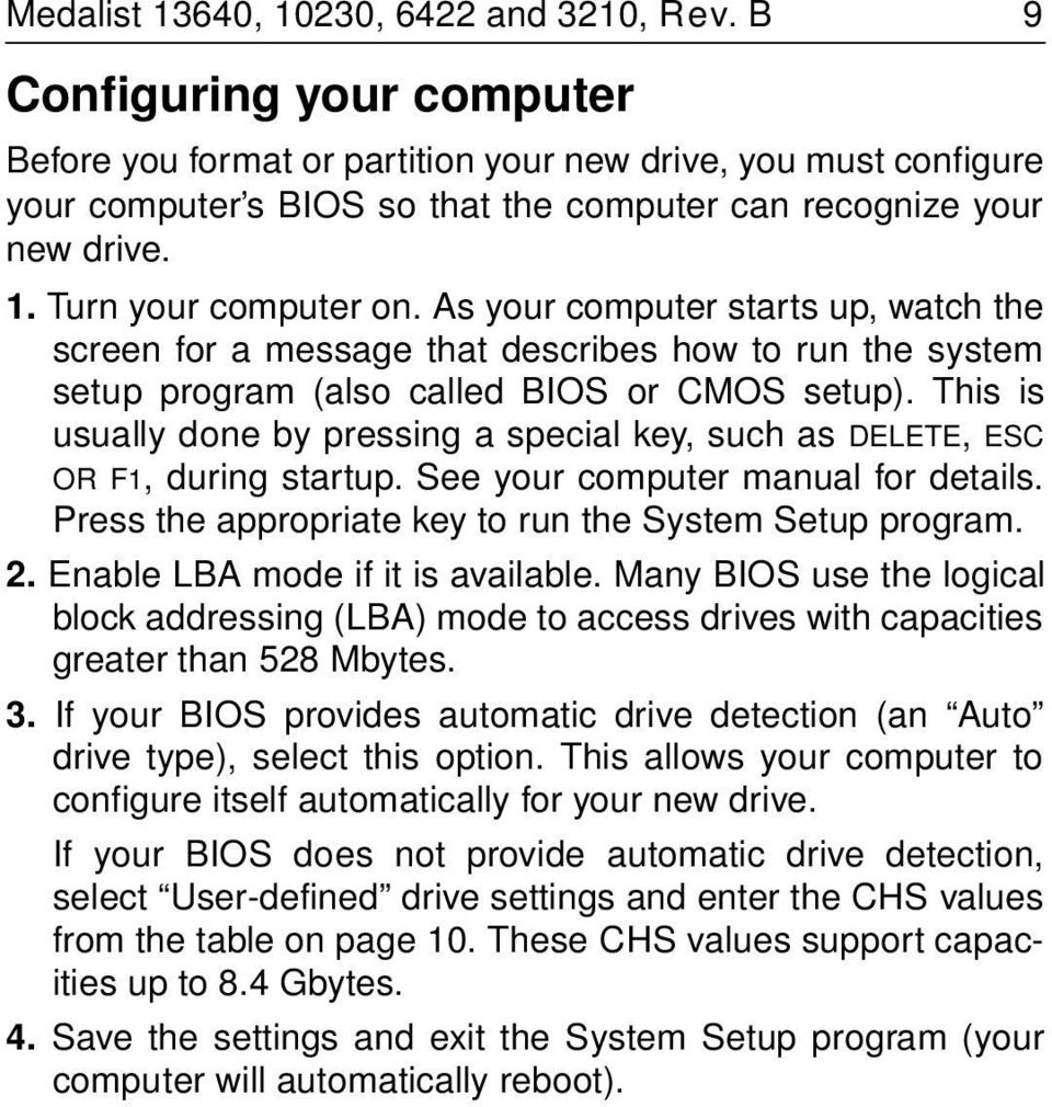 As your computer starts up, watch the screen for a message that describes how to run the system setup program (also called BIOS or CMOS setup).