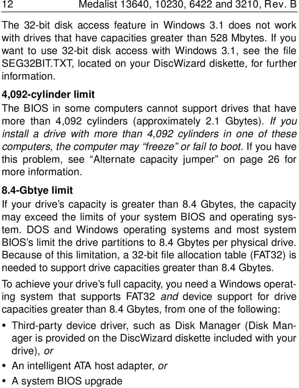 4,092-cylinder limit The BIOS in some computers cannot support drives that have more than 4,092 cylinders (approximately 2.1 Gbytes).
