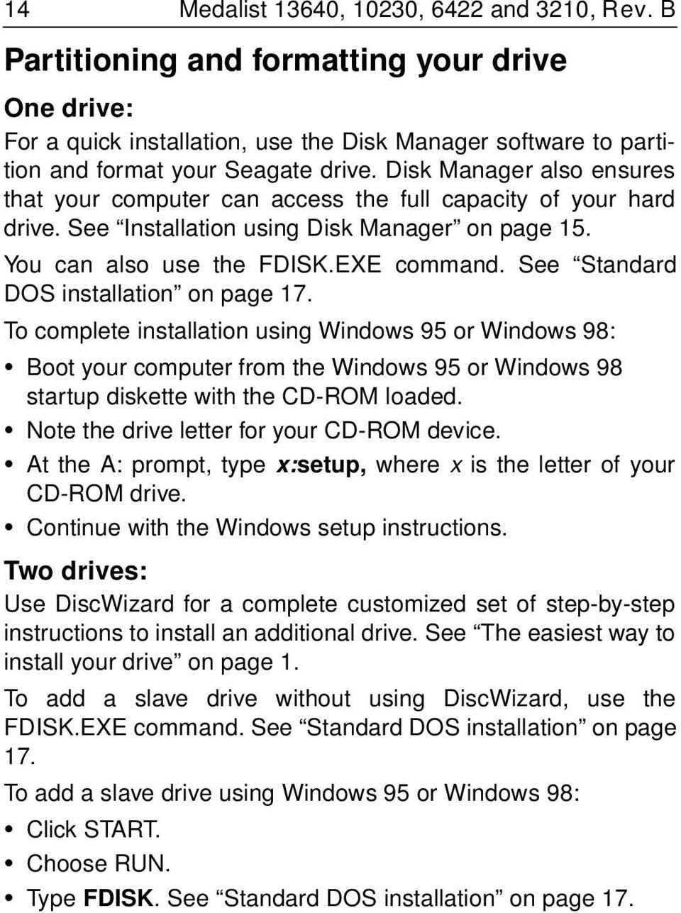 See Standard DOS installation on page 17. To complete installation using Windows 95 or Windows 98: Boot your computer from the Windows 95 or Windows 98 startup diskette with the CD-ROM loaded.