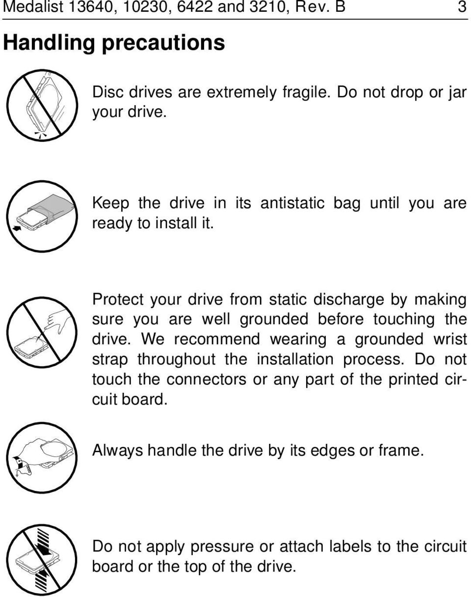 Protect your drive from static discharge by making sure you are well grounded before touching the drive.