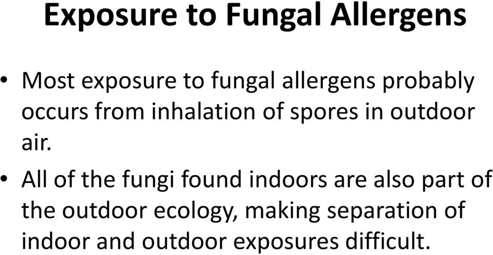 All of the fungi found indoors are also part of the outdoor