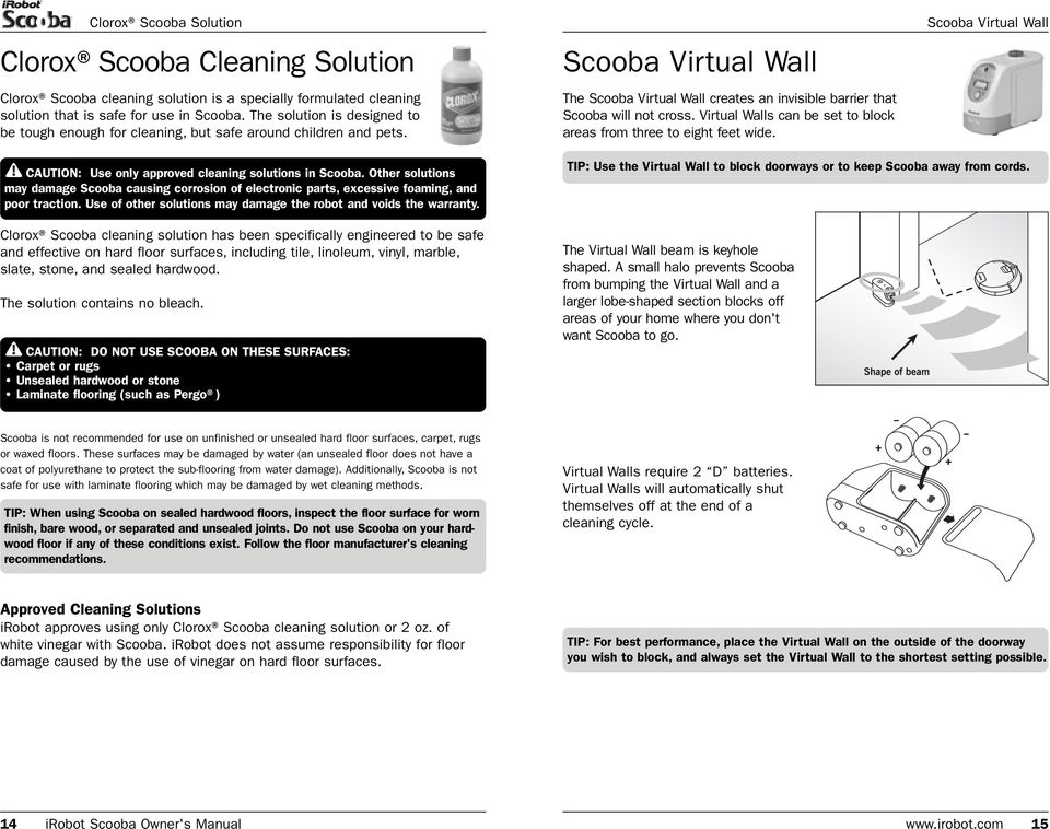 Virtual Walls can be set to block areas from three to eight feet wide. Scooba Virtual Wall CAUTION: Use only approved cleaning solutions in Scooba.