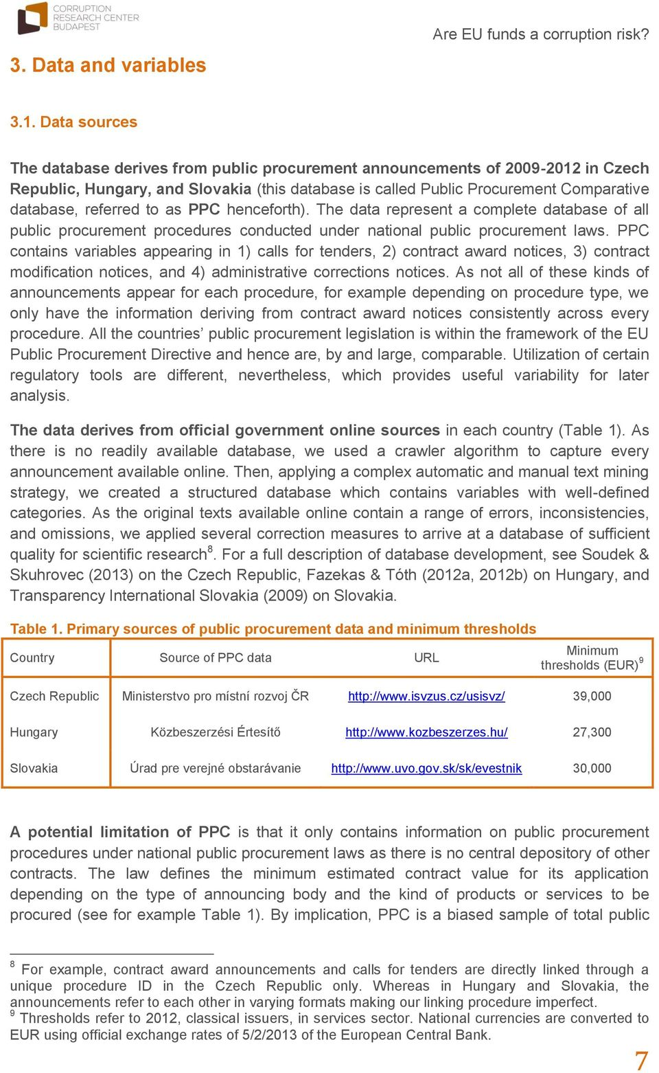 referred to as PPC henceforth). The data represent a complete database of all public procurement procedures conducted under national public procurement laws.