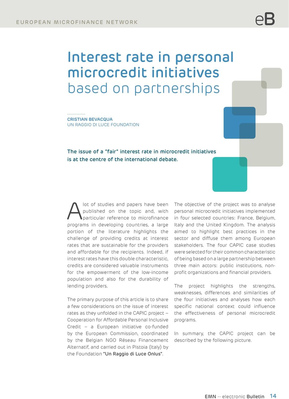 Alot of studies and papers have been published on the topic and, with particular reference to microfinance programs in developing countries, a large portion of the literature highlights the challenge