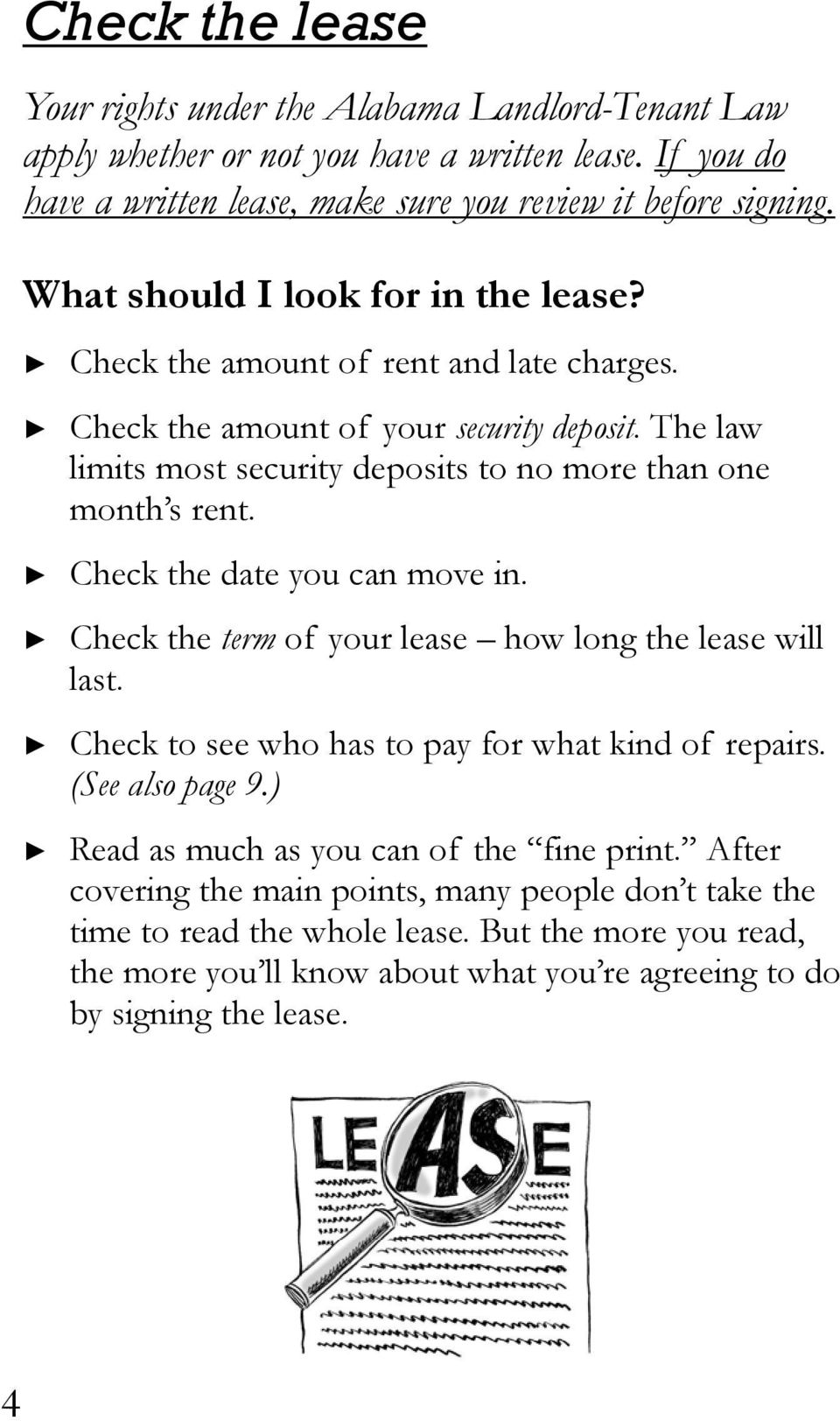 Check the date you can move in. Check the term of your lease how long the lease will last. Check to see who has to pay for what kind of repairs. (See also page 9.