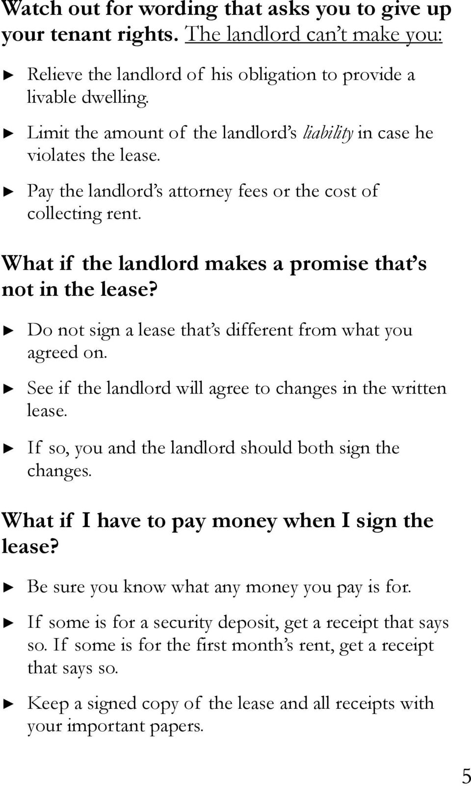 What if the landlord makes a promise that s not in the lease? Do not sign a lease that s different from what you agreed on. See if the landlord will agree to changes in the written lease.