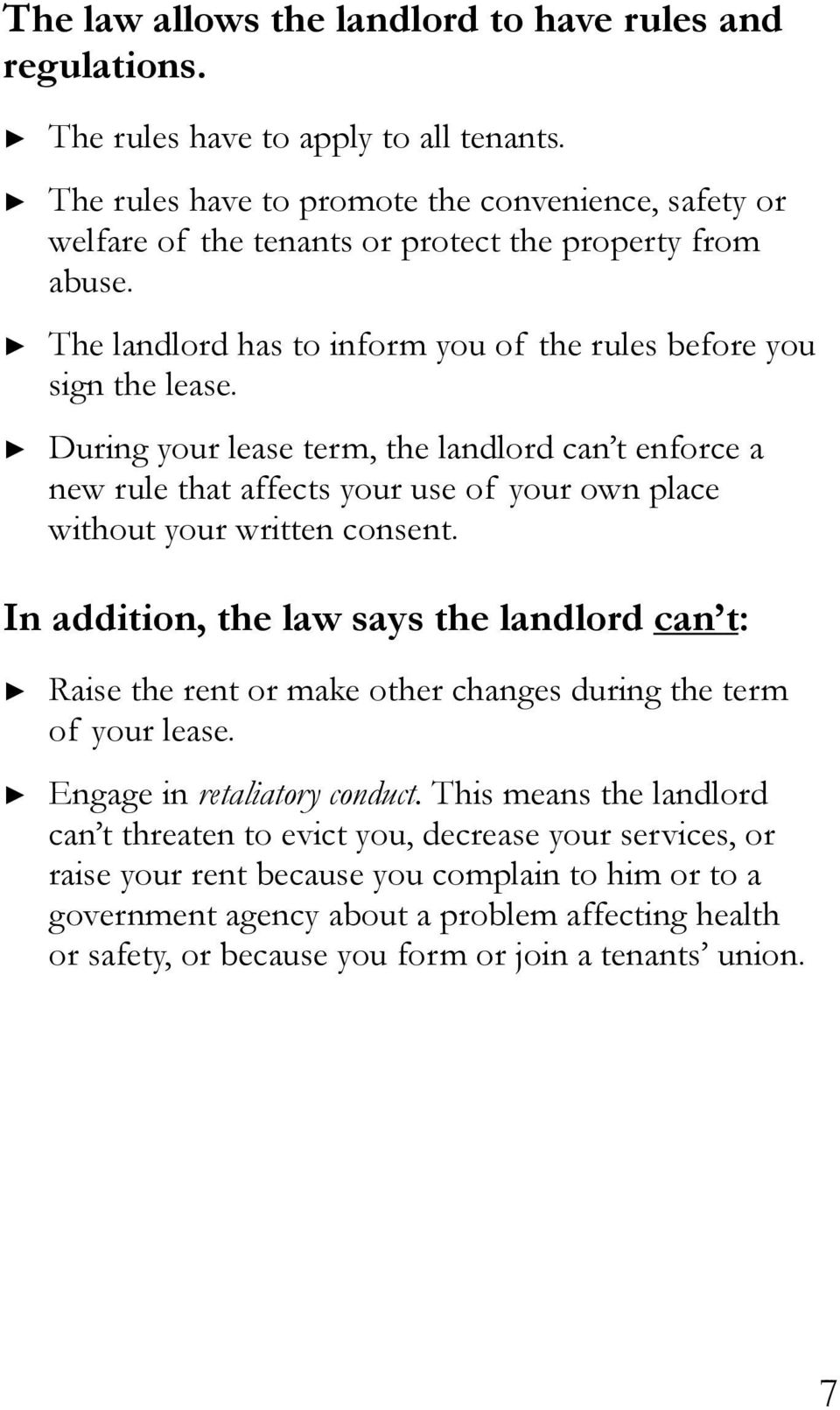 During your lease term, the landlord can t enforce a new rule that affects your use of your own place without your written consent.