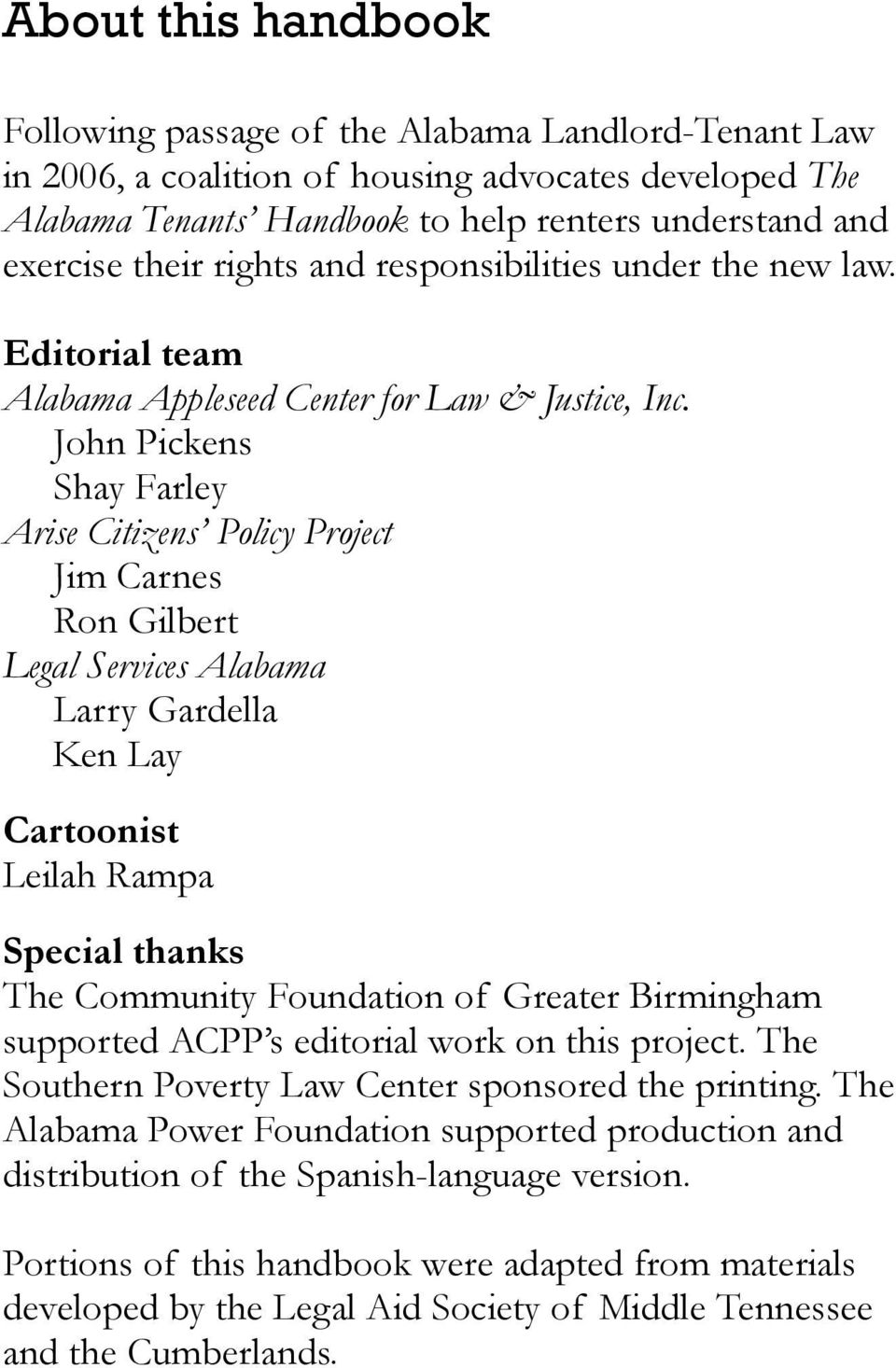 John Pickens Shay Farley Arise Citizens Policy Project Jim Carnes Ron Gilbert Legal Services Alabama Larry Gardella Ken Lay Cartoonist Leilah Rampa Special thanks The Community Foundation of Greater
