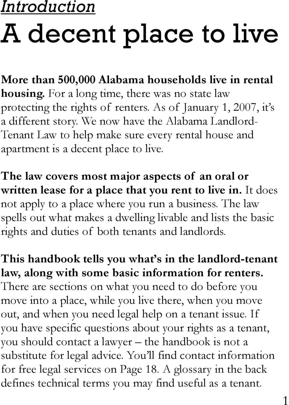 The law covers most major aspects of an oral or written lease for a place that you rent to live in. It does not apply to a place where you run a business.