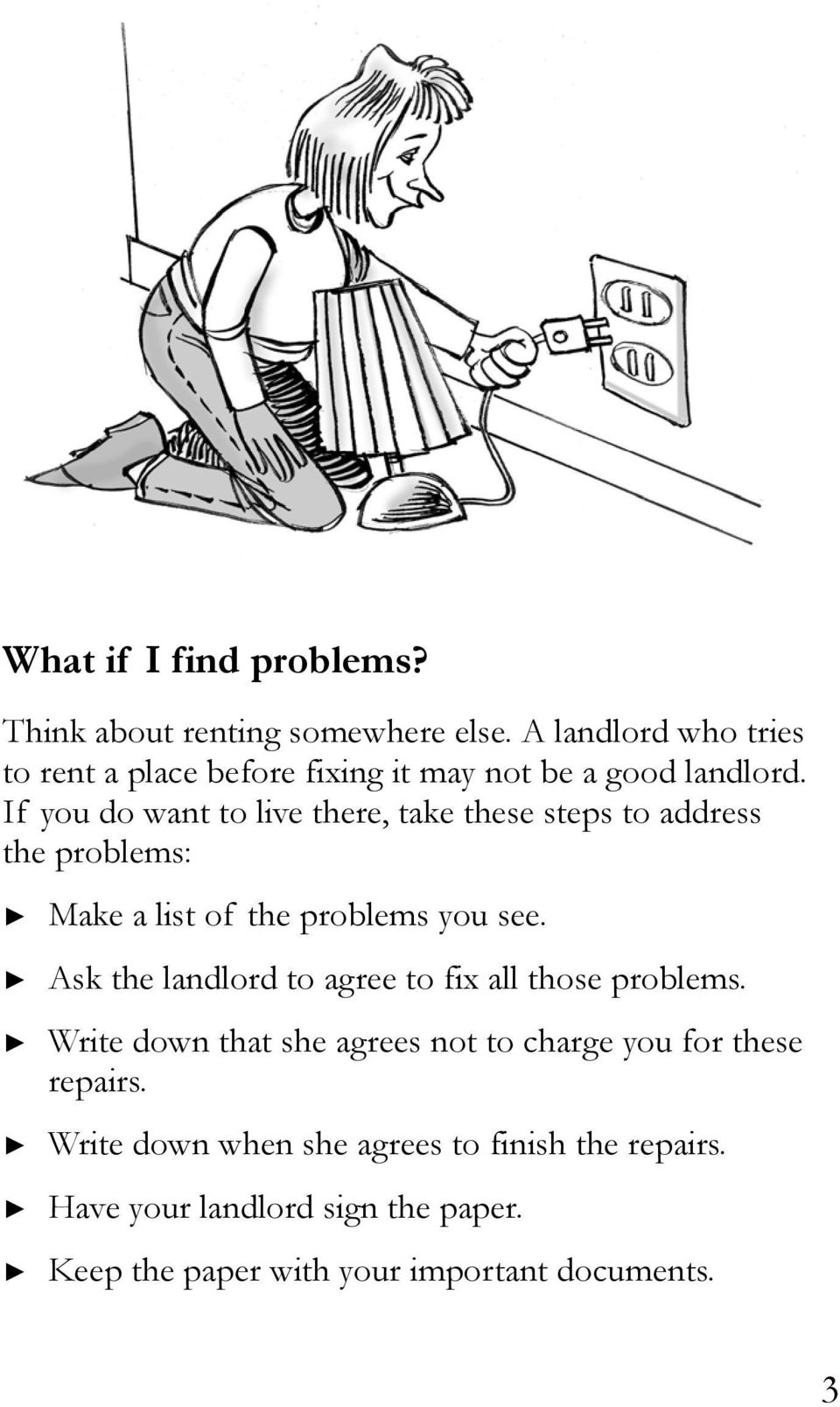 If you do want to live there, take these steps to address the problems: Make a list of the problems you see.