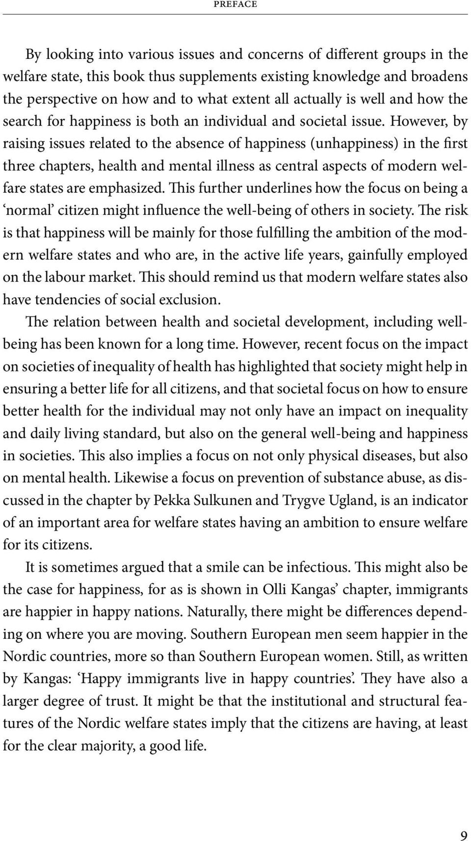 However, by raising issues related to the absence of happiness (unhappiness) in the first three chapters, health and mental illness as central aspects of modern welfare states are emphasized.