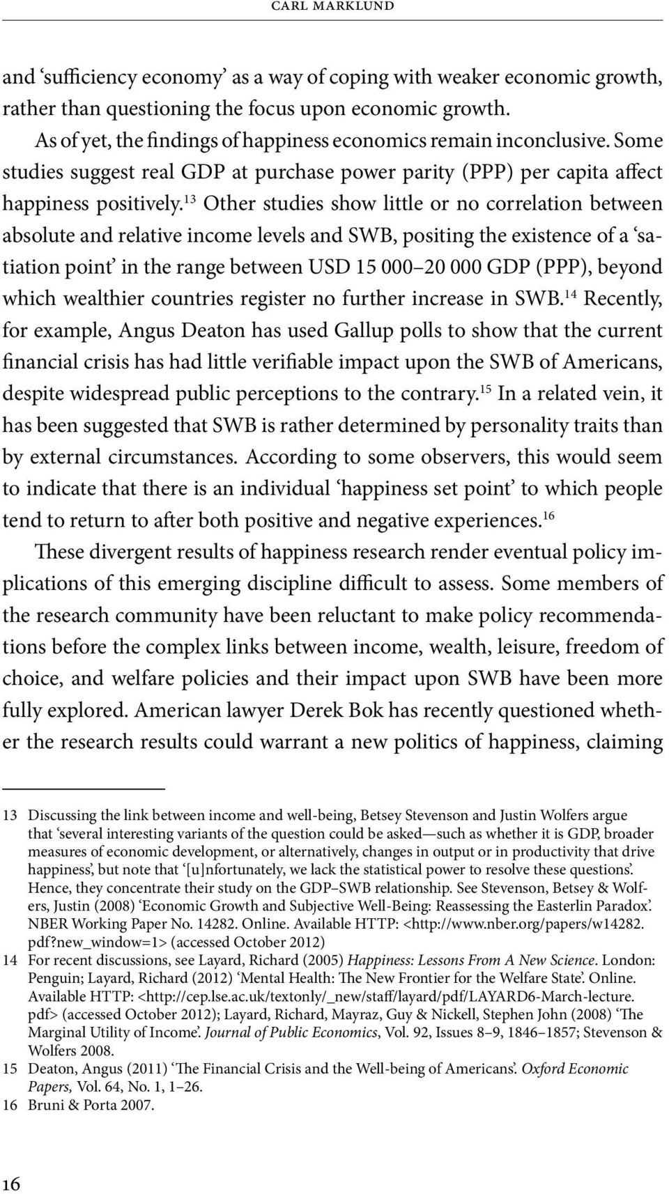13 Other studies show little or no correlation between absolute and relative income levels and SWB, positing the existence of a satiation point in the range between USD 15 000 20 000 GDP (PPP),