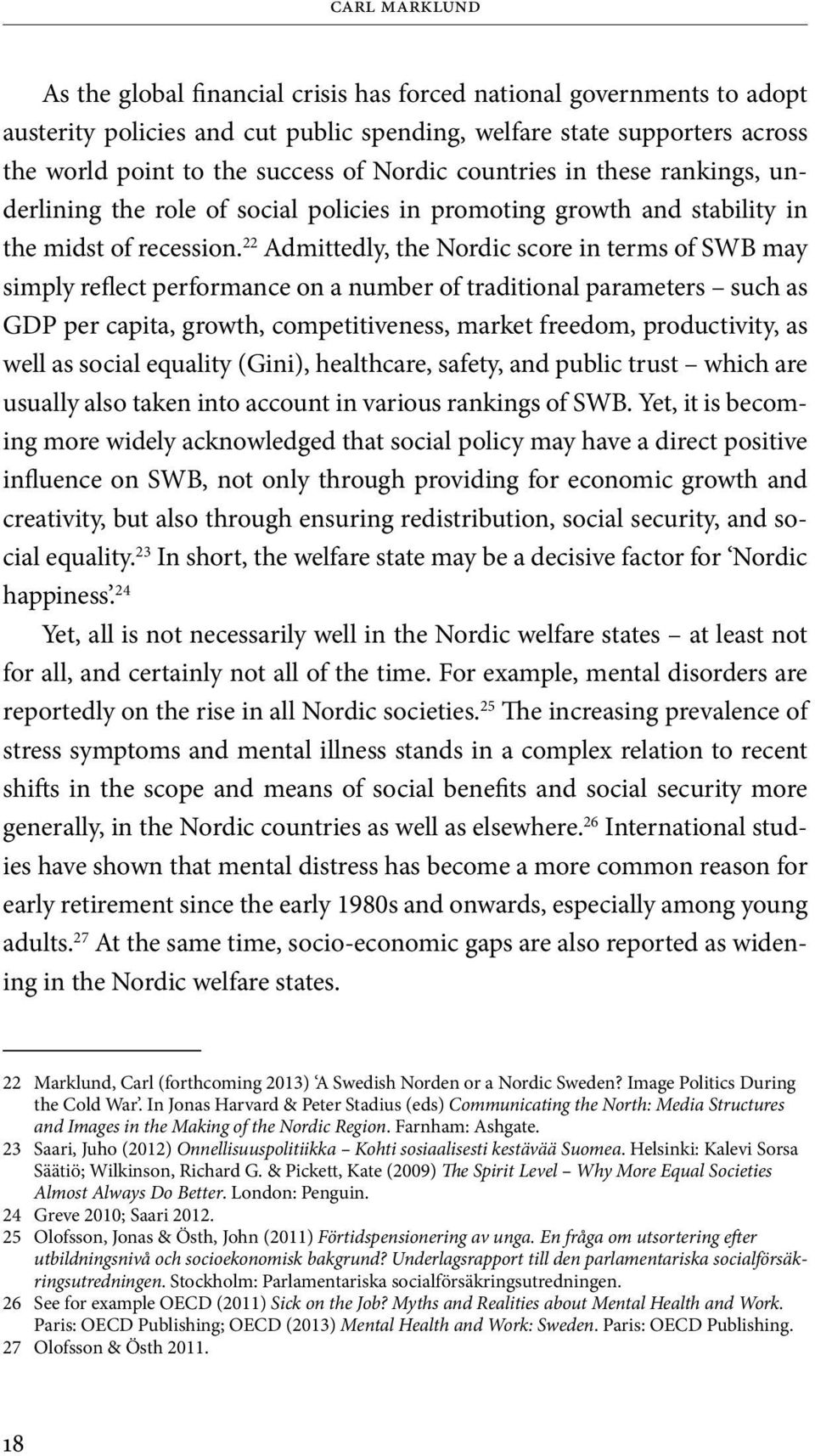 22 Admittedly, the Nordic score in terms of SWB may simply reflect performance on a number of traditional parameters such as GDP per capita, growth, competitiveness, market freedom, productivity, as