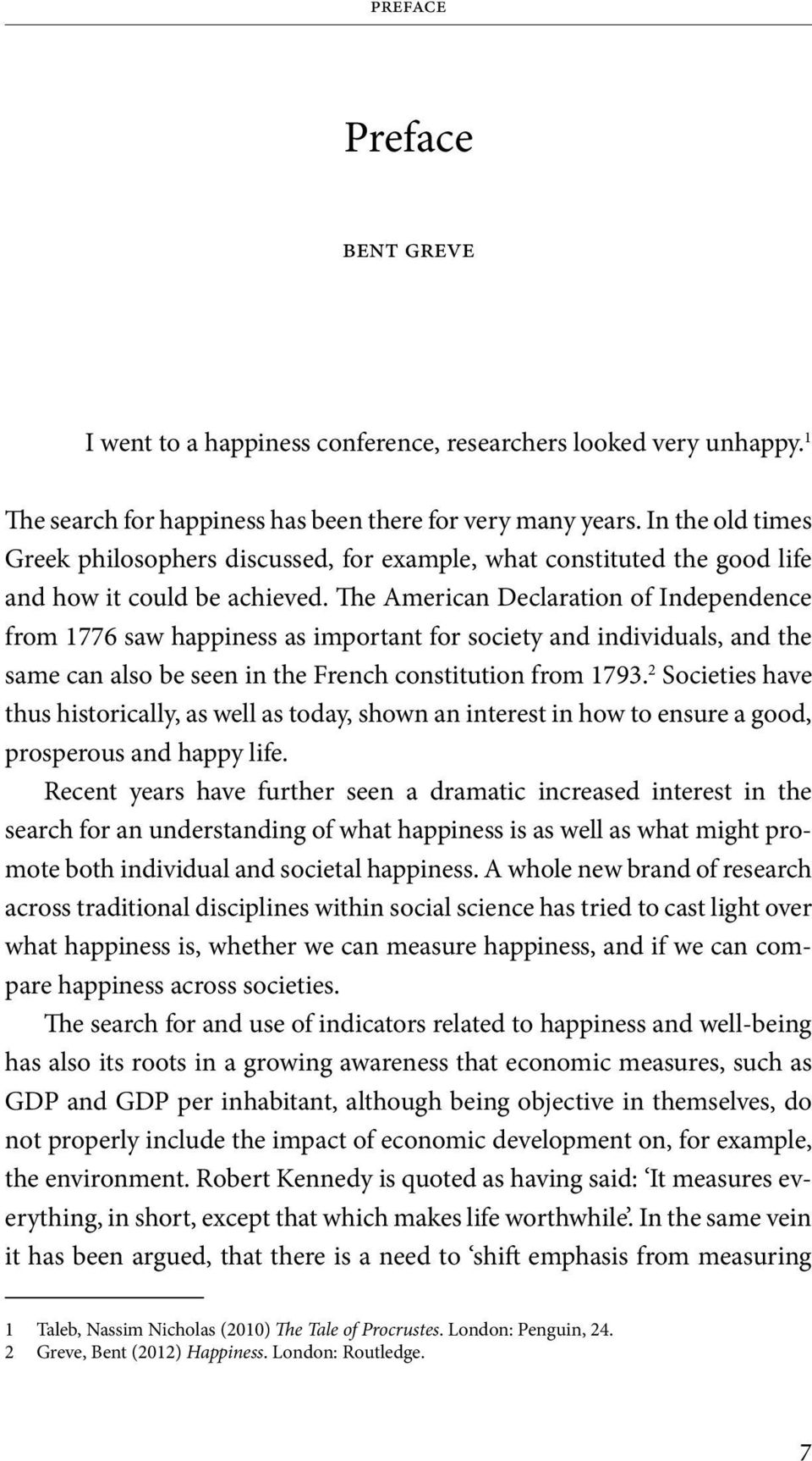 The American Declaration of Independence from 1776 saw happiness as important for society and individuals, and the same can also be seen in the French constitution from 1793.