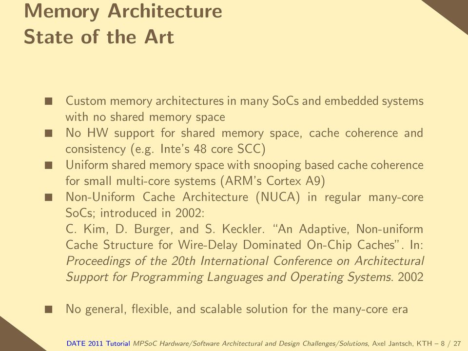 introduced in 2002: C. Kim, D. Burger, and S. Keckler. An Adaptive, Non-uniform Cache Structure for Wire-Delay Dominated On-Chip Caches.
