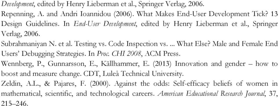 Male and Female End Users Debugging Strategies. In Proc. CHI 2008, ACM Press. Wennberg, P., Gunnarsson, E., Källhammer, E. (2013) Innovation and gender how to boost and measure change.