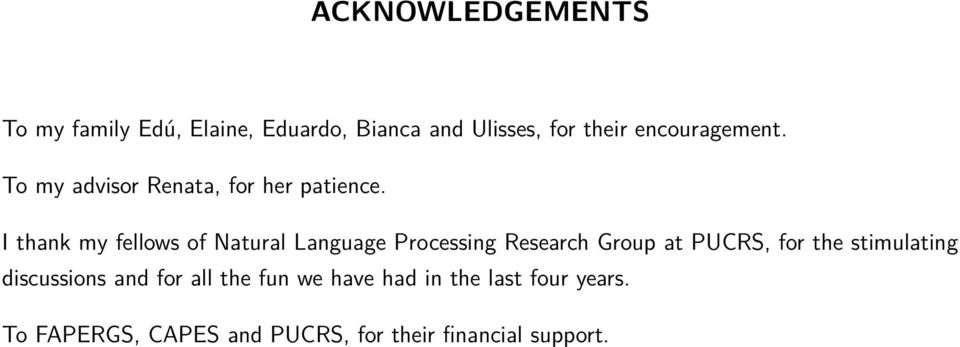 I thank my fellows of Natural Language Processing Research Group at PUCRS, for the