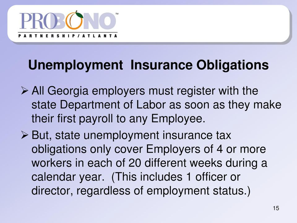 But, state unemployment insurance tax obligations only cover Employers of 4 or more workers in