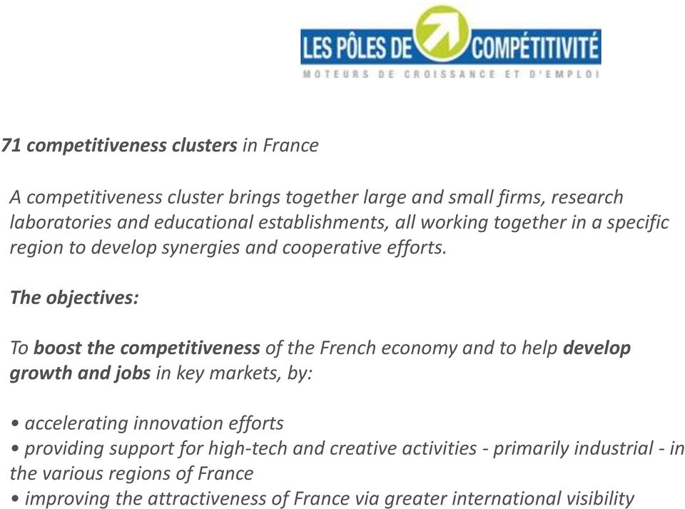 The objectives: To boost the competitiveness of the French economy and to help develop growth and jobs in key markets, by: accelerating innovation