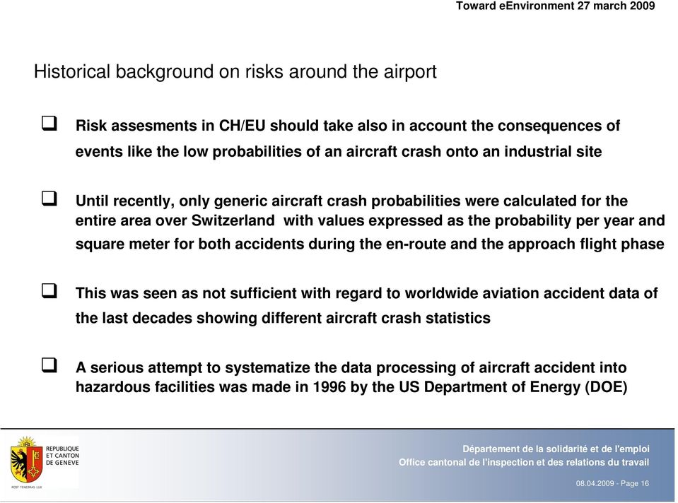 meter for both accidents during the en-route and the approach flight phase This was seen as not sufficient with regard to worldwide aviation accident data of the last decades showing