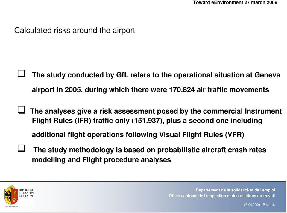 824 air traffic movements The analyses give a risk assessment posed by the commercial Instrument Flight Rules (IFR) traffic only