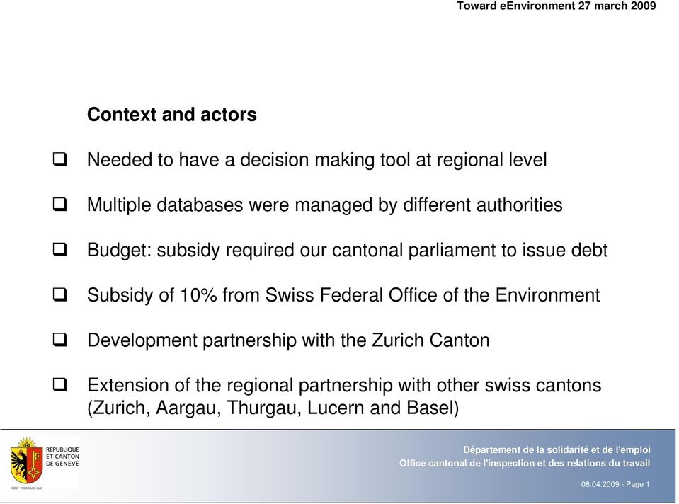 Subsidy of 10% from Swiss Federal Office of the Environment Development partnership with the Zurich Canton