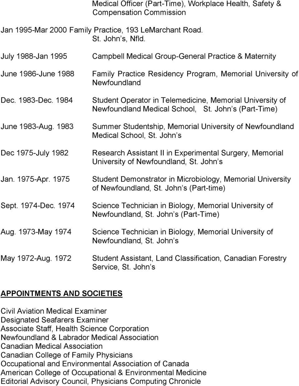 1972 Campbell Medical Group-General Practice & Maternity Family Practice Residency Program, Memorial University of Newfoundland Student Operator in Telemedicine, Memorial University of Newfoundland