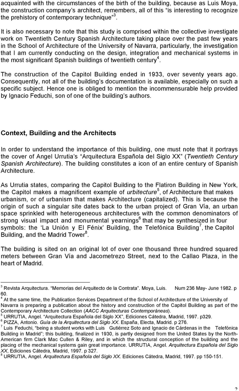 It is also necessary to note that this study is comprised within the collective investigate work on Twentieth Century Spanish Architecture taking place over the past few years in the School of