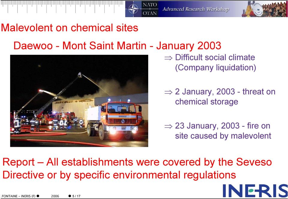 January, 2003 - fire on site caused by malevolent Report All establishments were