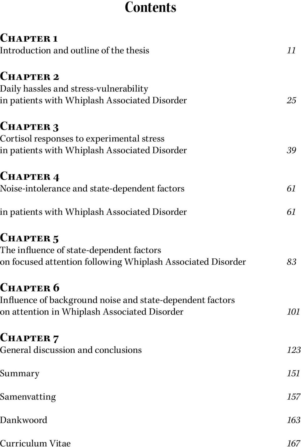 Disorder 61 Chapter 5 The influence of state-dependent factors on focused attention following Whiplash Associated Disorder 83 Chapter 6 Influence of background noise and